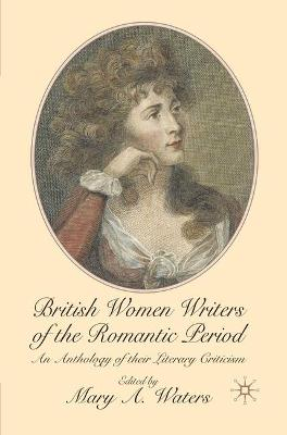British Women Writers of the Romantic Period: An Anthology of their Literary Criticism