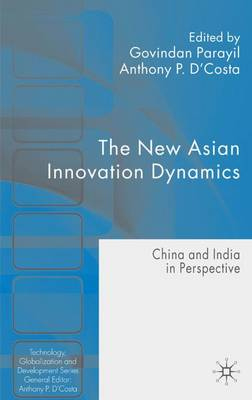 The New Asian Innovation Dynamics: China and India in Perspective