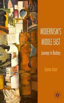 Modernism's Middle East: Journeys to Barbary
