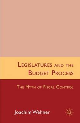 Legislatures and the Budget Process: The Myth of Fiscal Control