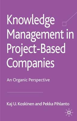 Knowledge Management in Project-Based Companies: An Organic Perspective
