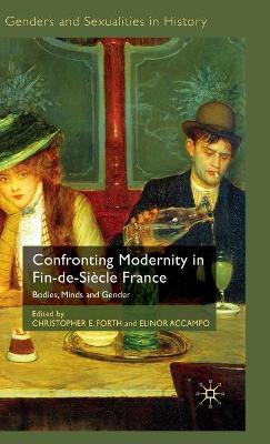 Confronting Modernity in Fin-de-Siecle France: Bodies, Minds and Gender