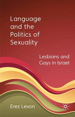Language and the Politics of Sexuality: Lesbians and Gays in Israel