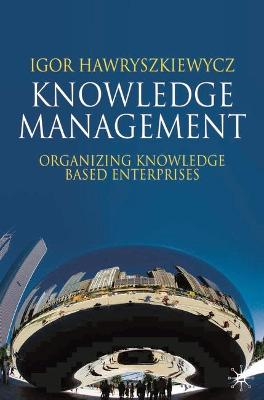 Knowledge Management: Organizing Knowledge Based Enterprises