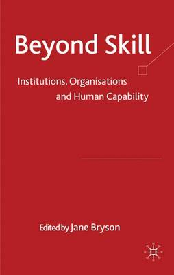 Beyond Skill: Institutions, Organisations and Human Capability