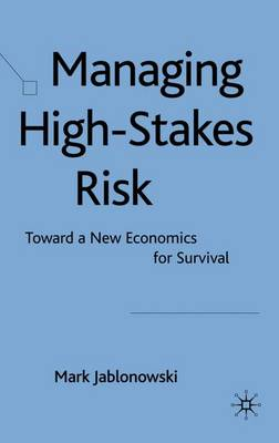 Managing High-Stakes Risk: Toward a New Economics for Survival