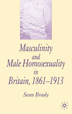 Masculinity and Male Homosexuality in Britain, 1861-1913