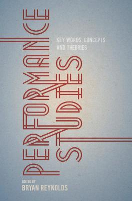 Performance Studies: Key Words, Concepts and Theories