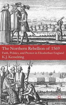 The Northern Rebellion of 1569: Faith, Politics and Protest in Elizabethan England