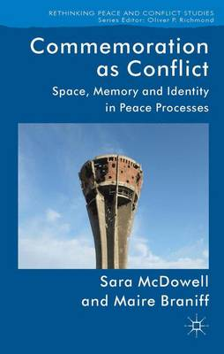 Commemoration as Conflict: Space, Memory and Identity in Peace Processes