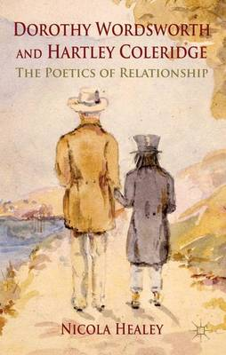 Dorothy Wordsworth and Hartley Coleridge: The Poetics of Relationship