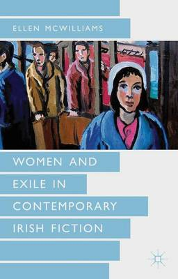 Women and Exile in Contemporary Irish Fiction