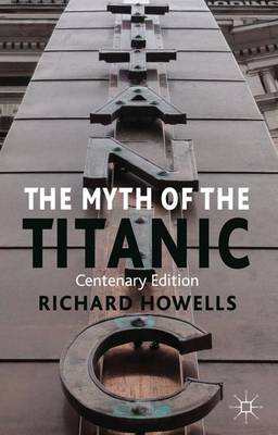 The Myth of the Titanic: Centenary Edition