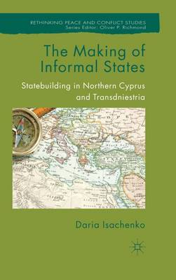 The Making of Informal States: Statebuilding in Northern Cyprus and Transdniestria