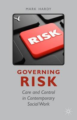 Governing Risk: Care and Control in Contemporary Social Work