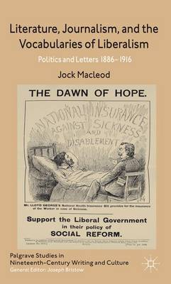 Literature, Journalism, and the Vocabularies of Liberalism: Politics and Letters, 1886-1916
