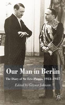 Our Man in Berlin: The Diary of Sir Eric Phipps, 1933-1937