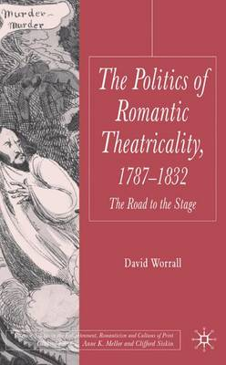The Politics of Romantic Theatricality, 1787-1832: The Road to the Stage