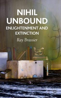 Nihil Unbound: Enlightenment and Extinction