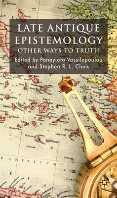 Late Antique Epistemology: Other Ways to Truth