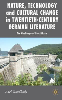 Nature, Technology and Cultural Change in Twentieth-Century German Literature: The Challenge of Ecocriticism