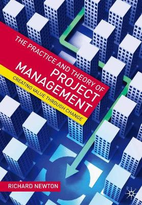 The Practice and Theory of Project Management: Creating Value through Change