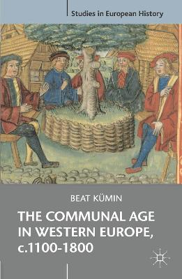 The Communal Age in Western Europe, c.1100-1800: Towns, Villages and Parishes in Pre-Modern Society