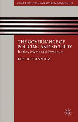 The Governance of Policing and Security: Ironies, Myths and Paradoxes