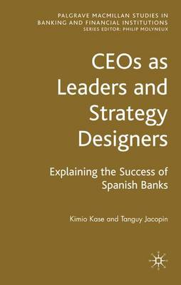 CEOs as Leaders and Strategy Designers: Explaining the Success of Spanish Banks: Explaining the Success of Spanish Banks