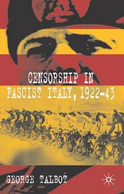 Censorship in Fascist Italy, 1922-43: Policies, Procedures and Protagonists