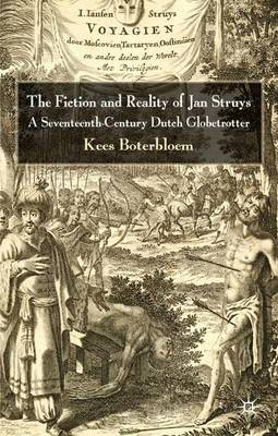 The Fiction and Reality of Jan Struys: A Seventeenth-Century Dutch Globetrotter