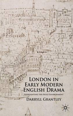 London in Early Modern English Drama: Representing the Built Environment