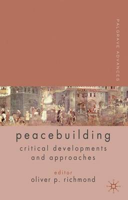 Palgrave Advances in Peacebuilding: Critical Developments and Approaches