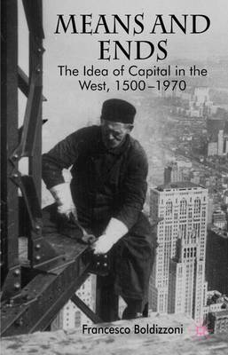Means and Ends: The Idea of Capital in the West, 1500-1970