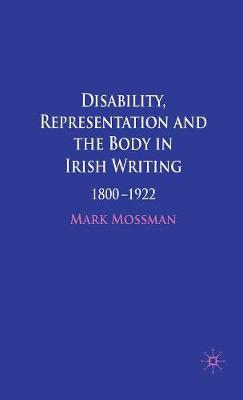 Disability, Representation and the Body in Irish Writing: 1800-1922
