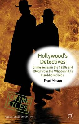 Hollywood's Detectives: Crime Series in the 1930s and 1940s from the Whodunnit to Hard-boiled Noir