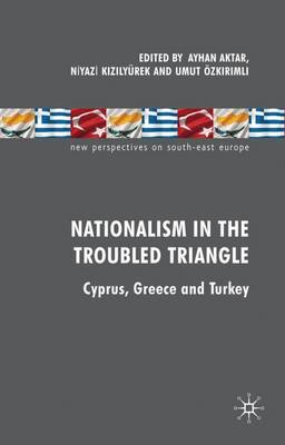 Nationalism in the Troubled Triangle: Cyprus, Greece and Turkey
