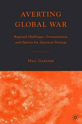 Averting Global War: Regional Challenges, Overextension, and Options for American Strategy