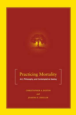 Practicing Mortality: Art, Philosophy, and Contemplative Seeing
