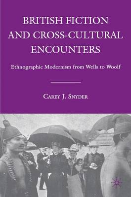 British Fiction and Cross-Cultural Encounters: Ethnographic Modernism from Wells to Woolf