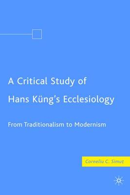 A Critical Study of Hans Kung's Ecclesiology: From Traditionalism to Modernism