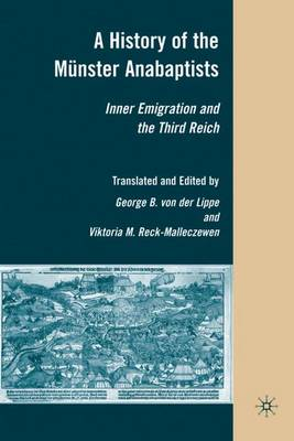A History of the Munster Anabaptists: Inner Emigration and the Third Reich: A Critical Edition of Friedrich Reck-Malleczewen's Bockelson: A Tale of Mass Insanity