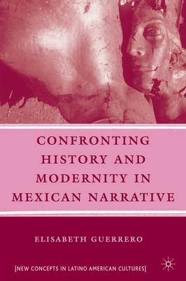 Confronting History and Modernity in Mexican Narrative