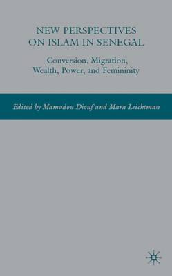 New Perspectives on Islam in Senegal: Conversion, Migration, Wealth, Power, and Femininity