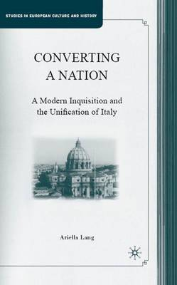 Converting a Nation: A Modern Inquisition and the Unification of Italy