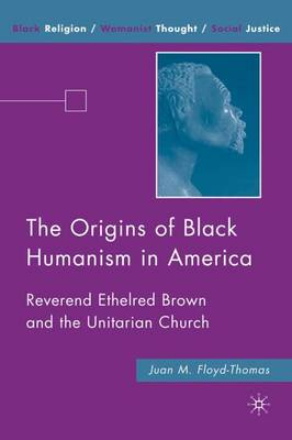 The Origins of Black Humanism in America: Reverend Ethelred Brown and the Unitarian Church