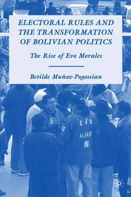 Electoral Rules and the Transformation of Bolivian Politics: The Rise of Evo Morales