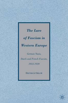 Lure of Fascism in Western Europe: German Nazis, Dutch and French Fascists, 1933-1939: 2009