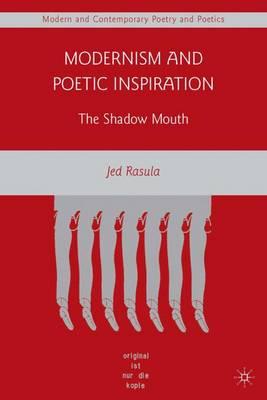 Modernism and Poetic Inspiration: The Shadow Mouth