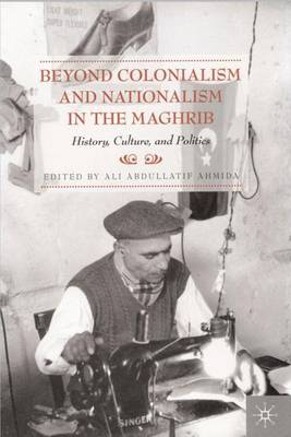 Beyond Colonialism and Nationalism in the Maghrib: History, Culture and Politics